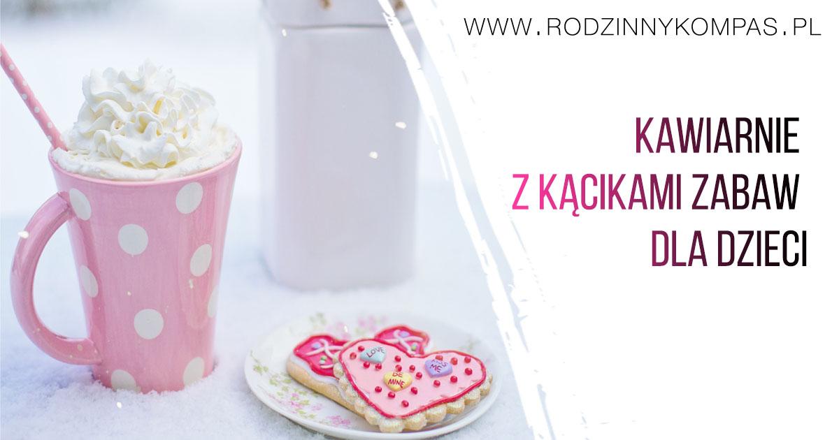 Kawiarnie przyjazne dzieciom_rodzinnykompas.pl